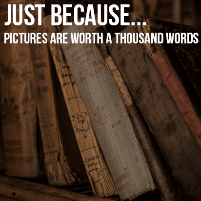 Just Because…Pictures are worth a thousand words