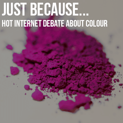 Just Because…Colours Shouldn't Be Exclusive