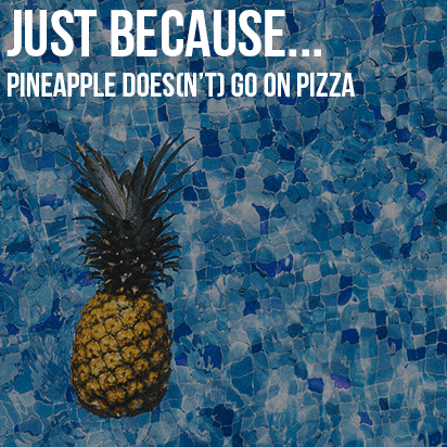 Just Because…Pineapple Does(n't) go on Pizza!