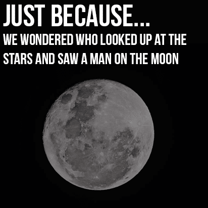 Just Because…The Man On The Moon