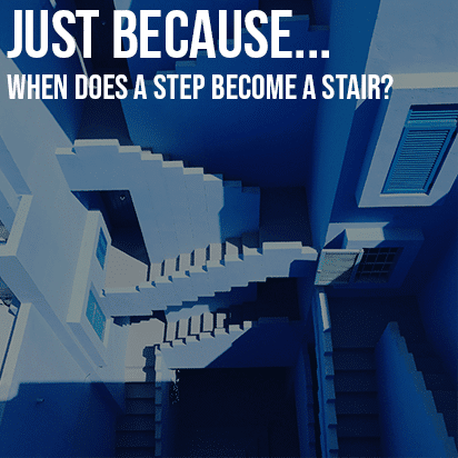 Just Because…When Does A Step Become A Stair